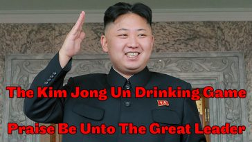 The Great Kim Jong Un Drinking Game - The Chuggernauts